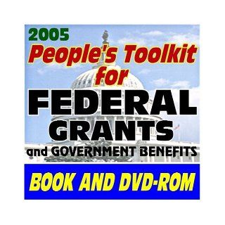 2005 Peoples Toolkit for Federal Grants and Government Benefits: Grant Writing, Proposal Writing Tips and Resources, Applications, Forms, Guidelines, Catalog of Federal Domestic Assistance, SBA, GSA, SEC Information for Entrepreneurs, Medical, Health Care,