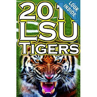 2011   2012 LSU Tigers Undefeated SEC Champions, BCS Championship Game, & a College Football Legacy Dan Fathow 9781615890309 Books