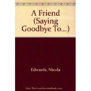 A Friend (Saying Goodbye To) Nicola Edwards 9781932333183  Kids' Books