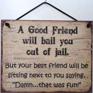 "Vintage Style Sign Saying, ""A Good Friend will bail you out of jail. But your best friend will be sitting next to you saying, 'Damnthat was fun!' "" Decorative Fun Universal Household Signs from Egbert's Treasures"