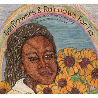 Sunflowers and rainbows for Tia Saying goodbye to Daddy Alesia K. Alexander, Clarissa Love 9781561231287  Kids' Books