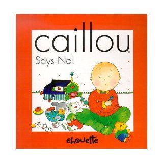 Says No! (Caillou): Nicole Nadeau, Helene Desputeaux: 0819567001937:  Children's Books