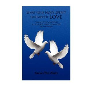 What Your Holy Spirit Says About Love: Laurie Ellen Bader: 9781436372565: Books