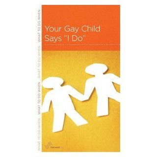"Your Gay Child Says """"I Do: Harvest USA Staff/R. Nicholas Black: 9781936768950: Books"
