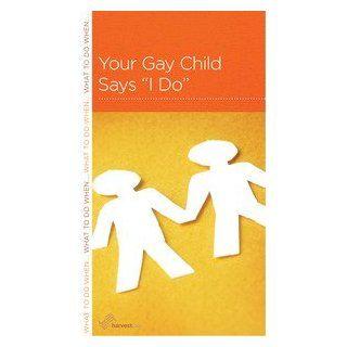 "Your Gay Child Says """"I Do: Harvest USA Staff/R. Nicholas Black: 9781936768950: Books"