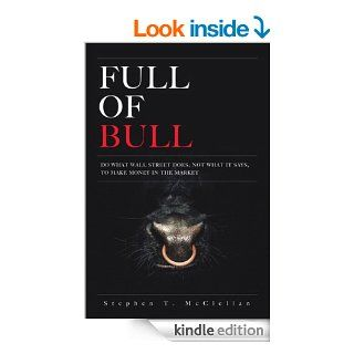 Full of Bull: Do What Wall Street Does, Not What It Says, To Make Money in the Market eBook: Stephen T. McClellan: Kindle Store