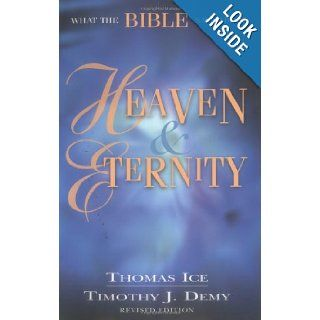 What the Bible Says About Heaven and Eternity: Thomas Ice, Timothy J. Demy: 9780825429033: Books