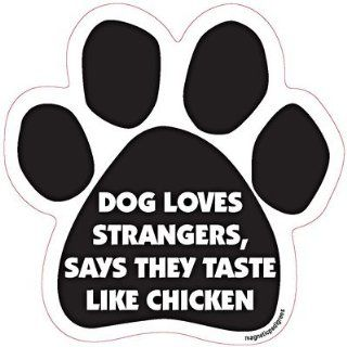 Dogs Loves Strangers Says They Taste Like Chicken Dog Car, Fridge, Paw Shaped Magnet 5 Inches Dog Locker File Cabinet, Made in USA Car Candy  Refrigerator Magnets