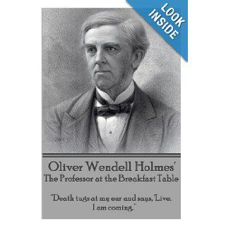 "Oliver Wendell Holmes' The Professor at the Breakfast Table: ""Death tugs at my ear and says, 'Live. I am coming.""�: Oliver Wendell Holmes: 9781783945573: Books"