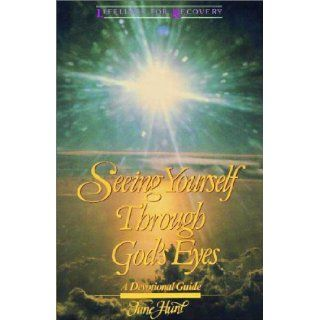 Seeing Yourself Through God's Eyes (Lifelines for recovery): June Hunt: 9780310528418: Books