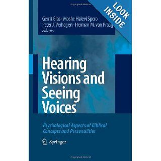 Hearing Visions and Seeing Voices: Psychological Aspects of Biblical Concepts and Personalities: Gerrit Glas, Moshe Halevi Spero, Peter J. Verhagen, Herman M. van Praag: 9781402059384: Books