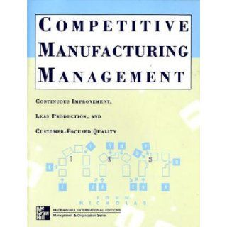 Competitive Manufacturing Management Continuous Improvement (Irwin/McGraw Hill series Operations management) John M. Nicholas 9780071158206 Books