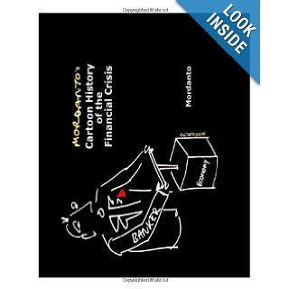 Mordanto's Cartoon History of the Financial Crisis: Mordanto: 9781452805405: Books
