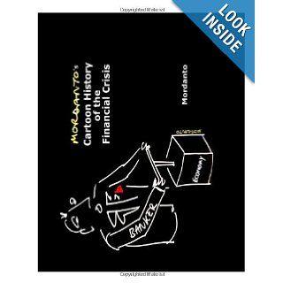 Mordanto's Cartoon History of the Financial Crisis: Mordanto: 9781452805405: Books