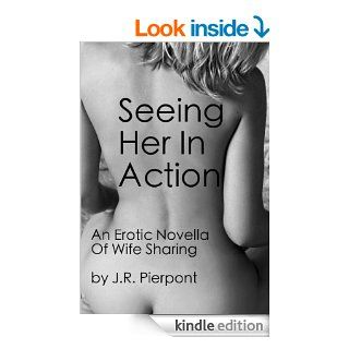 Seeing Her In Action: An Erotic Novella Of Wife Sharing   Kindle edition by J.R. Pierpont. Literature & Fiction Kindle eBooks @ .