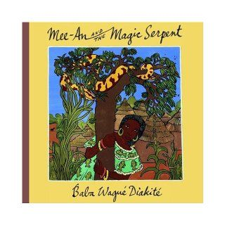 Mee An and the Magic Serpent: Baba Wagu� Diakit�: 9780888997197:  Children's Books