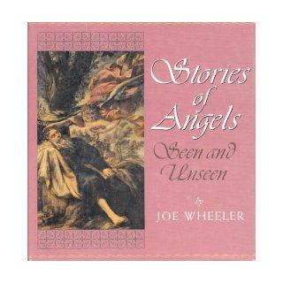 Stories of Angels: Seen and Unseen: Joe Wheeler: Books