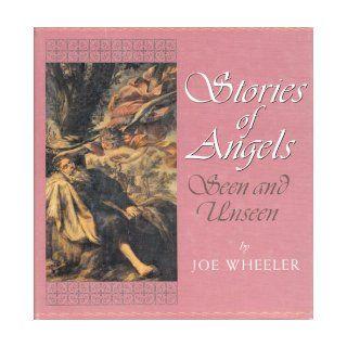 Stories of Angels: Seen and Unseen: Joe Wheeler: Books