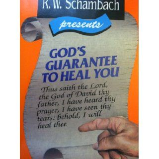R.W. Schambach Presents God's Guarantee to Heal You: Thus Saithg the Lord, the God Od David Thy Father, I Have Heard Thy Prayer, I Have Seen Thy Tears: Behold, O Will Heal Thee {Second Edition}: R. W. Schambach: Books