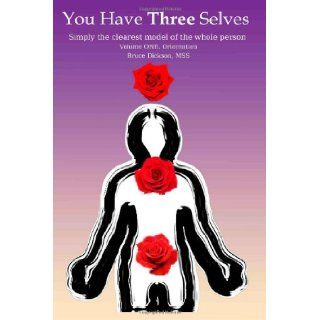 You Have Three Selves, Vol 1: Simply the clearest model of the whole person (Best Practices in Energy Medicine Series) (Volume 1): Bruce Dickson MSS: 9781475268775: Books