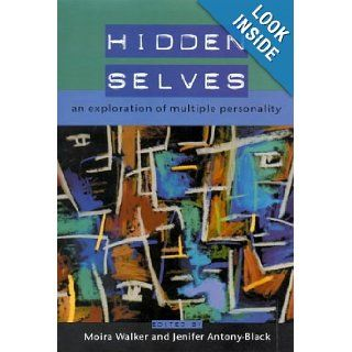 Hidden Selves: An Exploration of Multiple Personality: Jennifer A. Black, Moira Walker, Jenifer Antony Black: 9780335202003: Books