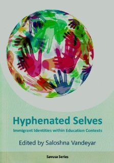 Hyphenated Selves Immigrant Identities within Education Contexts (SAVUSA Series) Saloshna Vandeyar 9781868886791 Books
