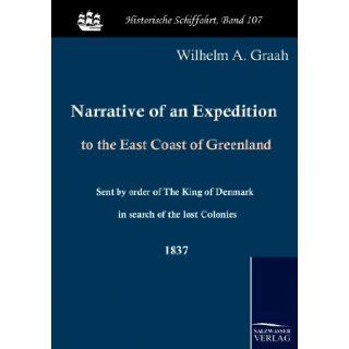 Narrative of an Expedition to the East Coast of Greenland: Sent by order of The King of Denmark in search of the lost Colonies: W. A. Graah: 9783861951599: Books