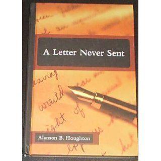 A Letter Never Sent Alanson B. Houghton 9780880282635 Books