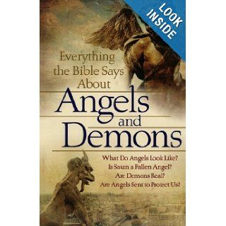 Everything the Bible Says About Angels and Demons: What Do Angels Look Like? Is Satan a Fallen Angel? Are Demons Real? \ Are Angels Sent to Protect Us?: Bob Newman: 9780764209109: Books