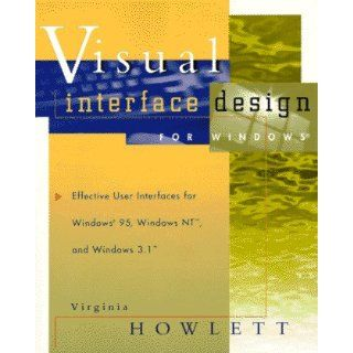 Visual Interface Design for Windows: Effective User Interfaces for Windows 95, Windows NT, and Windows 3.1: Virginia Howlett: 9780471134190: Books