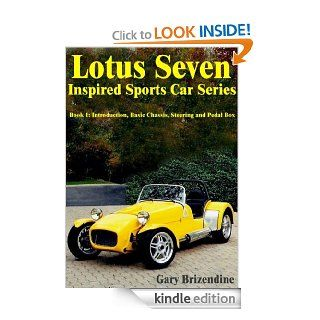 The Lotus Seven Inspired Sports Car Series Book 1   Introduction, Basic Chassis, Steering and Pedal Box eBook Gary Brizendine Kindle Store