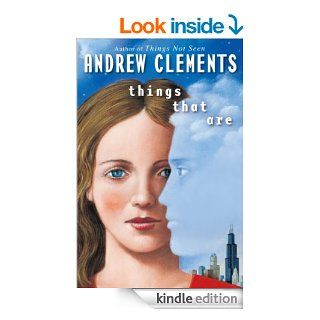 Things That Are (Things Not Seen) eBook: Andrew Clements: Kindle Store