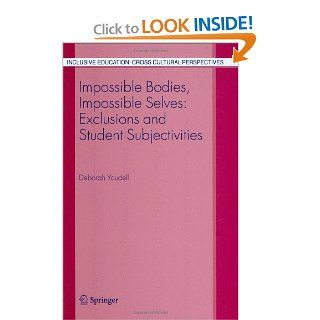 Impossible Bodies, Impossible Selves: Exclusions and Student Subjectivities (Inclusive Education: Cross Cultural Perspectives): Deborah Youdell: 9781402045486: Books