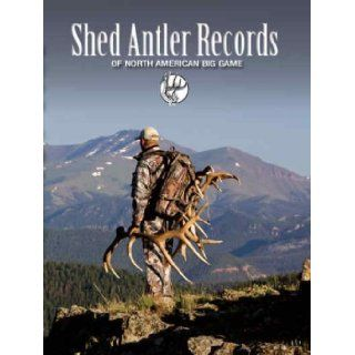 Shed Antler Records of North American Big Game North American Shed Hunter's Club 9780977883738 Books