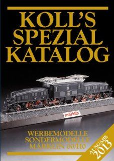 Koll's Spezialkatalog M�rklin 00/H0 2013: Werbemodelle, Sondermodelle: Joachim Koll: Bücher
