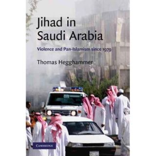 Jihad in Saudi Arabia: Violence and Pan Islamism Since 1979