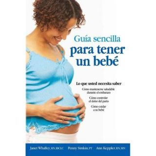 Guia sencilla para tender un bebe / The Simple Guide to Having a Baby: Todo lo que debes saber/ What You Need to Know