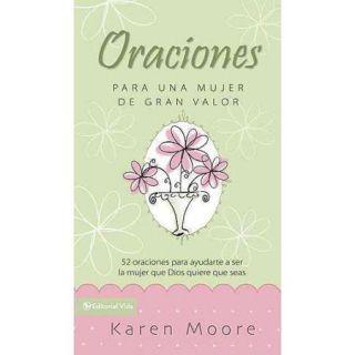 Oraciones Para un Mujer de Gran Valor: 52 Oraciones Para Ayudarte A Ser la Mujer Que Dios Quiere Que Seas = Prayers for a Woman of Great Courage