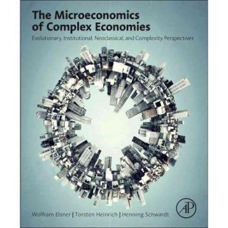 The Microeconomics of Complex Economies: Evolutionary, Institutional, Neoclassical, and Complexity Perspectives