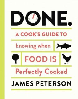 Done.: A Cooks Guide to Knowing When Food Is Perfectly Cooked