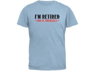 I'm Retired Do It Yourself Light Blue Adult T Shirt