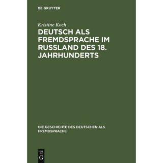 Deutsch ALS Fremdsprache Im Ru Land Des 18. Jahrhunderts: Ein Beitrag Zur Geschichte Des Fremdsprachenlernens in Europa Und Zu Den Deutsch Russischen