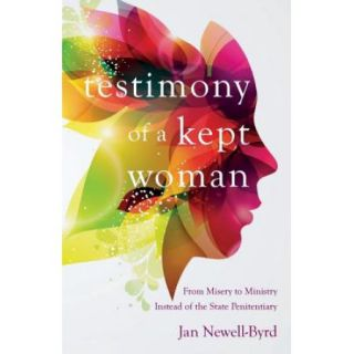 Testimony of a Kept Woman: From Misery to Ministry Instead of the State Penitentiary