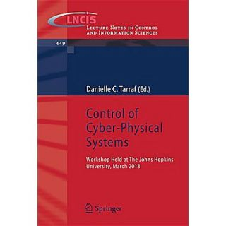 Control of Cyber Physical Systems: Workshop held at Johns Hopkins University, March 2013 (Lecture Notes in Control)