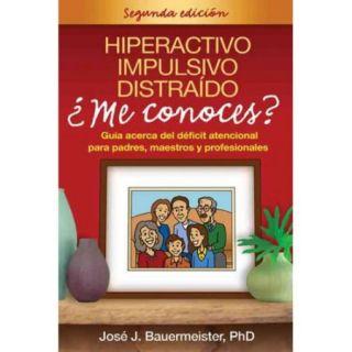 Hiperactivo, Impulsivo, Distraido: Me Conoces?: Guia Acerca del Deficit Atencional Para Padres, Maestros y Profesionales
