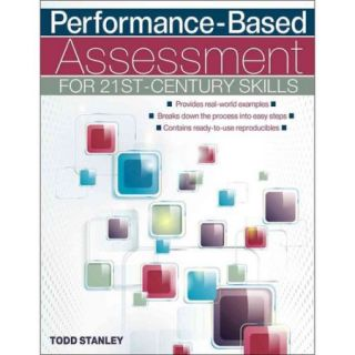 Performance Based Assessment for 21st Century Skills: Provides Real world Examples, Breaks Down the Process into Easy Steps, Contains Ready to use Reproducibles