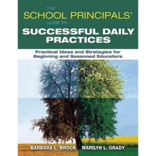 The School Principals' Guide to Successful Daily Practices: Practical Ideas and Strategies for Beginning and Seasoned Educators