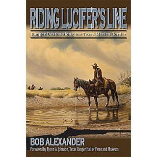 Riding Lucifers Line: Ranger Deaths Along the Texas Mexico Border