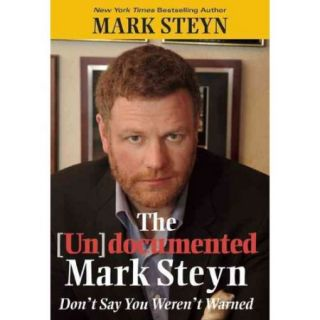 The Undocumented Mark Steyn: Dont Say You Werent Warned