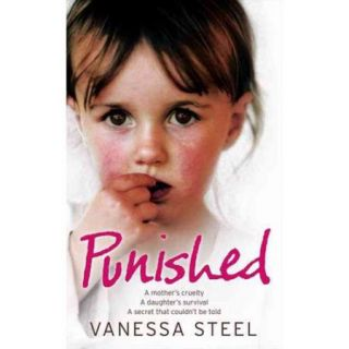 Punished: A Mother's Cruelty, A Daughter's Survival, A Secret That Couldn't Be Told